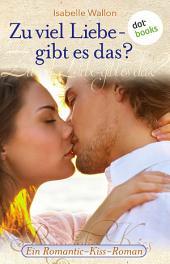 Zu viel Liebe - gibt es das?: Ein Romantic-Kiss-Roman -