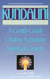 Kundalini Awakening: A Gentle Guide to Chakra Activation and Spiritual Growth