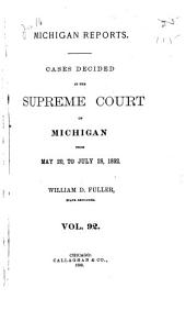 Michigan Reports: Cases Decided in the Supreme Court of Michigan, Volume 92