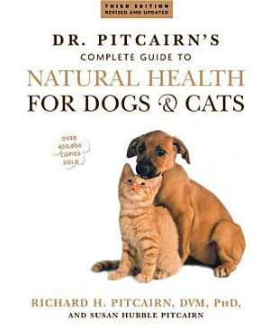 Dr  Pitcairn s New Complete Guide to Natural Health for Dogs and Cats