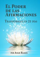 El Poder de las Afirmaciones: Transfórmate en 21 días