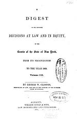 A Digest of the Reported Decisions at Law and in Equity, of the Courts of the State of New York, from Its Organization to the Year 1860