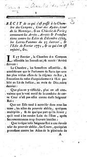 Récit de ce qui s'est passé à la Chambre des Comptes, Cour des Aydes, Cour de la Monnoye, & au Châtelet de Paris; contenant les Arrêts, Arrêtés & Protestations contre les Édits de décembre 1770, les Lettres Patentes du 23 janvier, & l'Édit de février 1771, & ce qui s'en est ensuivi, &c