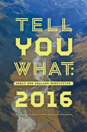 Tell You What: Great New Zealand Nonfiction 2016