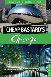 Cheap Bastard'sTM Guide to Chicago: Secrets of Living the Good Life--For Free!, Edition 2