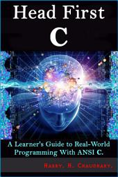 Head First C :: A Learner's Guide to Real-World Programming with ANSI C.