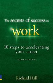 The Secrets Of Success At Work   Second Edition