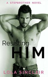 Resisting Him: A Stepbrother Novel