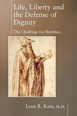 Life Liberty   the Defense of Dignity PDF