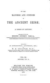 On the Manners and Customs of the Ancient Irish: A Series of Lectures, Volume 1