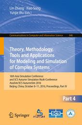 Theory, Methodology, Tools and Applications for Modeling and Simulation of Complex Systems: 16th Asia Simulation Conference and SCS Autumn Simulation Multi-Conference, AsiaSim/SCS AutumnSim 2016, Beijing, China, October 8-11, 2016, Proceedings, Part 4