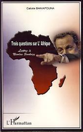 Trois questions sur l'Afrique: Lettre à Nicolas Sarkozy