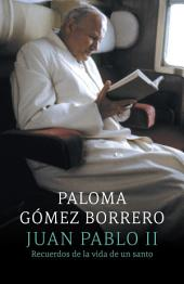 Juan Pablo II: recuerdos de la vida de un santo: (John Paul II: remebering the life of a saint)