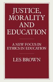 Justice, Morality and Education: A New Focus in Ethics in Education