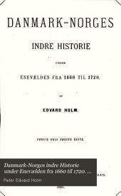 Danmark-Norges indre Historie under Enevælden fra 1660 til 1720. 2 Deler