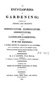 An Encyclopaedia of Gardening, Comprising the Theory and Practice of Horticulture, Floriculture, Arboriculture and Landscape-gardening, Including... a General History of Gardening in All Countries
