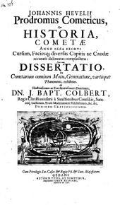 Prodromus cometicus, qou historia, cometae anno 1664 exorti cursum, ... nec non dissertatio, de cometarum omnium motu, generatione, variisque phaenomenis, exhibetur
