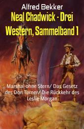 Neal Chadwick - Drei Western, Sammelband 1: Marshal ohne Stern/ Das Gesetz des Don Turner/ Die Rückkehr des Leslie Morgan