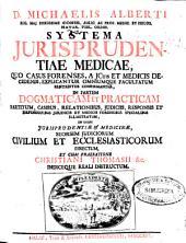 D. Michaelis Alberti ... Systema jurisprudentiae medicae, quo casus forenses, a JCtis et medicis decidendi, explicantur omniumque facultatum sententiis confirmantur, in partem dogmaticam et practicam ...