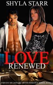 Love Renewed: Fervent Billionaire BWWM Romance Series, Book 3