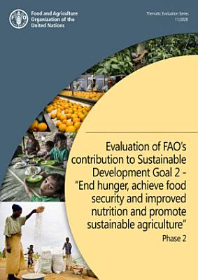 Evaluation of FAO   s contribution to Sustainable Development Goal 2      End hunger  achieve food security and improved nutrition and promote sustainable agriculture