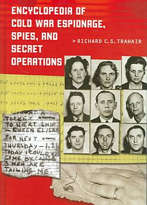 Encyclopedia of Cold War Espionage  Spies  and Secret Operations PDF