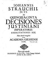 Johannis Strauchii Ad quinquaginta decisiones Iustiniani imperatoris exercitationes sex