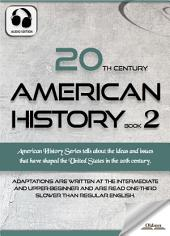 20th Century American History Book 2 - AUDIO EDITION OF THE UNITED STATES STUDIES FOR ENGLISH LEARNERS, CHILDREN(KIDS) AND YOUNG ADULTS: Including Subjects on The Stock Crash, Great Depression, The New Deal, Pearl Harbor, World War Two & More