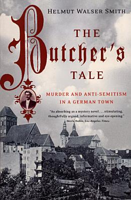 The Butcher s Tale  Murder and Anti Semitism in a German Town