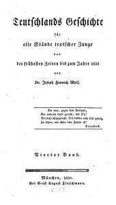Teutschlands Geschichte: für alle Stände teutscher Zunge : von den frühesten Zeiten bis zum Jahre 1832. ¬Die neueste Zeitgeschichte von 1806 - 1832, Band 4