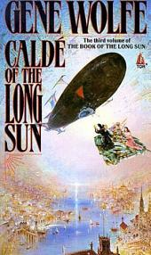 Calde of the Long Sun: The Third Volume of the Book of the Long Song