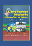 2017 U S  Navy Illustrated Encyclopedia of Weapons  Ships  and Equipment PDF