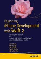 Beginning iPhone Development with Swift 2: Exploring the iOS SDK, Edition 2