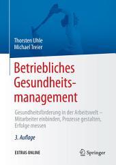 Betriebliches Gesundheitsmanagement: Gesundheitsförderung in der Arbeitswelt - Mitarbeiter einbinden, Prozesse gestalten, Erfolge messen, Ausgabe 3
