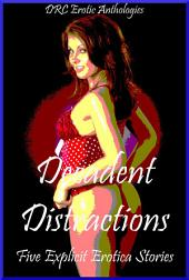 Decadent Distractions: Five Explicit Erotica Stories