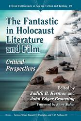 The Fantastic In Holocaust Literature And Film Book PDF