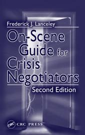 On-Scene Guide for Crisis Negotiators, Second Edition: Edition 2