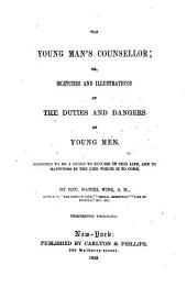 The young man's counsellor, or, Sketches and illustrations of the duties and dangers of young men ...