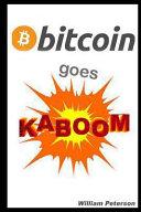 Bitcoin Goes KABOOM