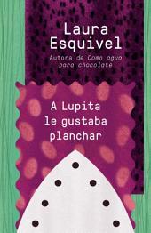 A Lupita le gustaba planchar: [Lupita Always Liked to Iron