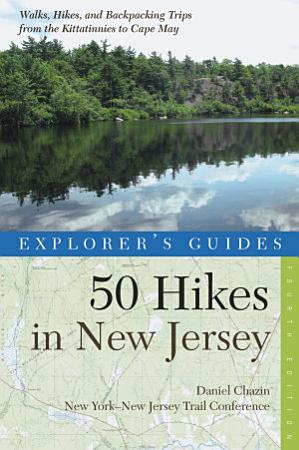 Explorer s Guide 50 Hikes in New Jersey  Walks  Hikes  and Backpacking Trips from the Kittatinnies to Cape May  Fourth Edition  PDF