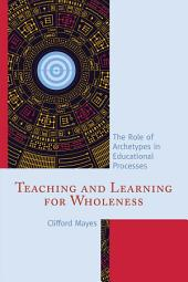 Teaching and Learning for Wholeness: The Role of Archetypes in Educational Processes