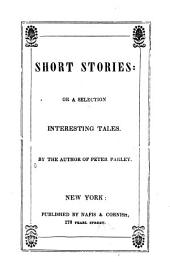 Short Stories, Or A Selection [of] Interesting Tales