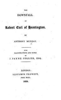The Downfall of Robert  Earle of Huntington afterwards called Robin Hood     with his loue to chaste Matilda  etc  A tragedy  in verse  by A  Munday  altered by H  Chettle  B L  Book