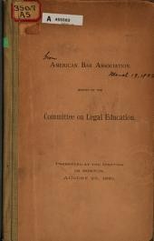 Report of the Committee on Legal Education: Presented at the Meeting in Boston, August 26, 1891