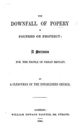 The Downfall of Popery is Founded on Prophecy  a Sermon for the People of Great Britain  on Rev  Xviii  21   By a Clergyman of the Established Church PDF