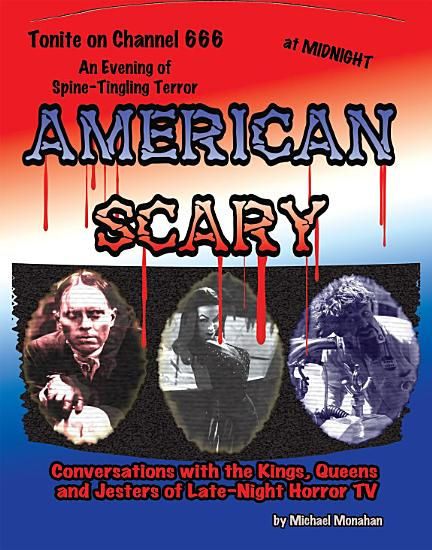 American Scary  Conversations with the Kings  Queens and Jesters of Late Night Horror TV PDF