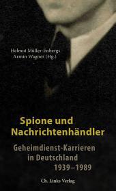 Spione und Nachrichtenhändler: Geheimdienst-Karrieren in Deutschland 1939–1989