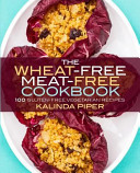The Wheat-Free Meat-Free Cookbook