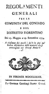 Regolamenti generali per le comunita del contado e del distretto fiorentino dei 23 maggio e 29 settembre 1774. A ciascuno dei quali è posto in fine un indice alfabetico delle materie che si contengono nei diversio articoli di essi